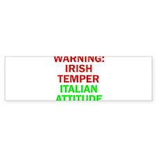 WARNINGIRISHTEMPER ITALIAN ATTITUDE Bumper Bumper Sticker