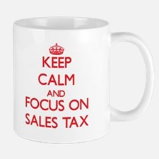 Keep Calm and focus on Sales Tax Mugs