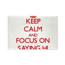 Keep Calm and focus on Saying Hi Magnets