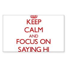 Keep Calm and focus on Saying Hi Decal