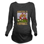 Addicted To Football Long Sleeve Maternity T-Shirt