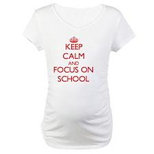 Keep Calm and focus on School Shirt