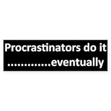 Procrastinators Bumper Bumper Sticker