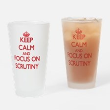 Keep Calm and focus on Scrutiny Drinking Glass