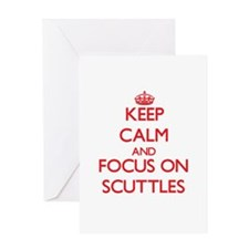 Keep Calm and focus on Scuttles Greeting Cards