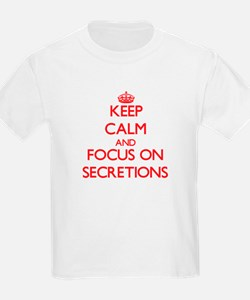Keep Calm and focus on Secretions T-Shirt