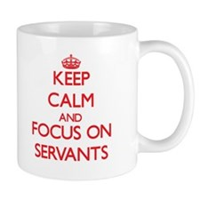 Keep Calm and focus on Servants Mugs