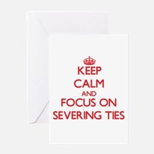 Keep Calm and focus on Severing Ties Greeting Card