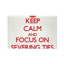 Keep Calm and focus on Severing Ties Magnets