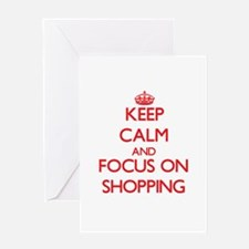 Keep Calm and focus on Shopping Greeting Cards