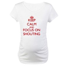 Keep Calm and focus on Shouting Shirt