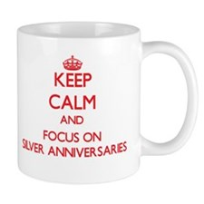 Keep Calm and focus on Silver Anniversaries Mugs