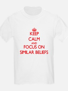 Keep Calm and focus on Similar Beliefs T-Shirt