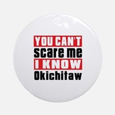 I Know Okichitaw Round Ornament