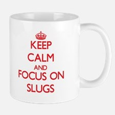 Keep Calm and focus on Slugs Mugs