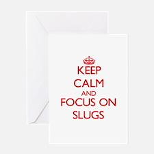 Keep Calm and focus on Slugs Greeting Cards