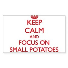 Keep Calm and focus on Small Potatoes Decal