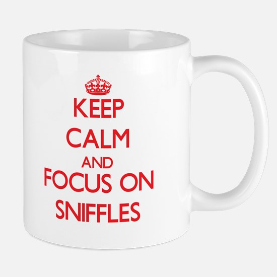 Keep Calm and focus on Sniffles Mugs