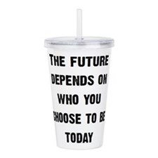 The Future Depends... Acrylic Double-wall Tumbler