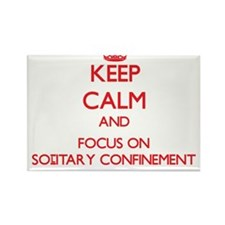 Keep Calm and focus on Solitary Confinement Magnet