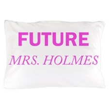 Future Mrs. Holmes Pillow Case