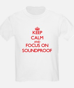 Keep Calm and focus on Soundproof T-Shirt