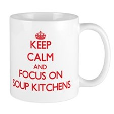 Keep Calm and focus on Soup Kitchens Mugs