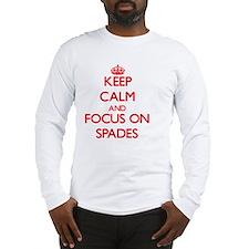 Keep Calm and focus on Spades Long Sleeve T-Shirt