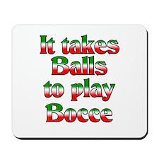 It Takes Balls To Play Bocce Mousepad