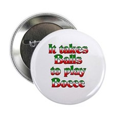 It Takes Balls To Play Bocce Button