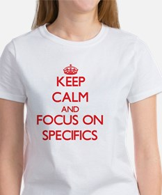 Keep Calm and focus on Specifics T-Shirt