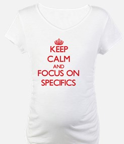 Keep Calm and focus on Specifics Shirt