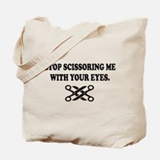 STOP SCISSORING ME WITH YOUR EYES Tote Bag