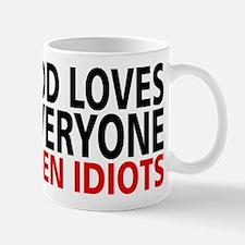 GOD LOVES EVERYONE. EVEN IDIOTS. Mugs