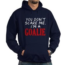 You Don't Scare Goalie Hoodie