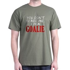 You Don't Scare Goalie T-Shirt