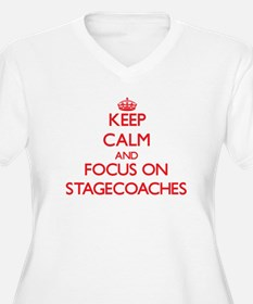 Keep Calm and focus on Stagecoaches Plus Size T-Sh