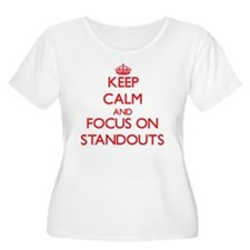 Keep Calm and focus on Standouts Plus Size T-Shirt