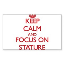 Keep Calm and focus on Stature Decal
