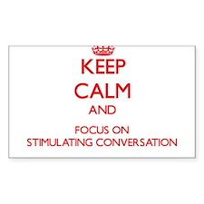 Keep Calm and focus on Stimulating Conversation St