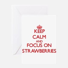 Keep Calm and focus on Strawberries Greeting Cards