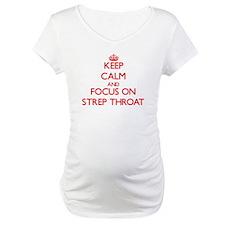 Keep Calm and focus on Strep Throat Shirt