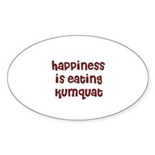 happiness is eating kumquat Oval Decal