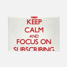 Keep Calm and focus on Subscribing Magnets