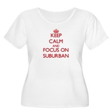 Keep Calm and focus on Suburban Plus Size T-Shirt