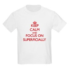 Keep Calm and focus on Superficially T-Shirt