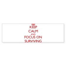 Keep Calm and focus on Surviving Bumper Bumper Sticker