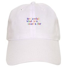 Be Careful what you search for Baseball Cap