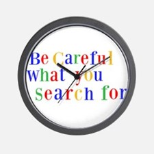 Be Careful what you search for Wall Clock