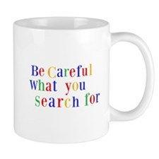 Be Careful what you search for Mug